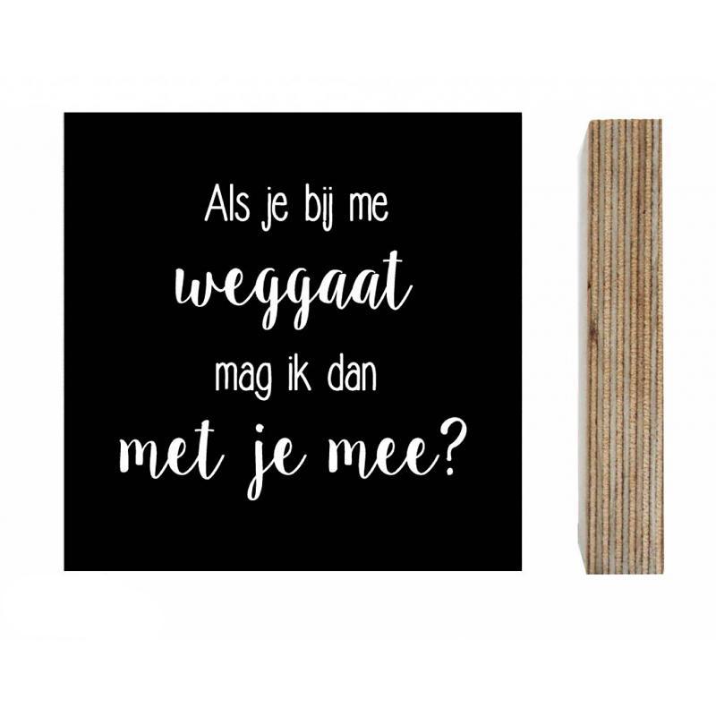 zoedt-houten-blokje-met-print-als-je-bij-me-weggaa