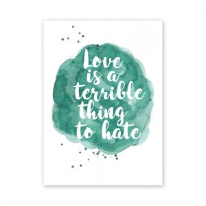 love-is-a-terible-thing-to-hate-kaart