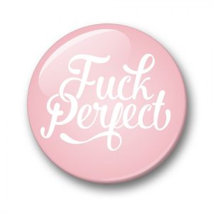 Fuck-perfect-button-studio-inktvis